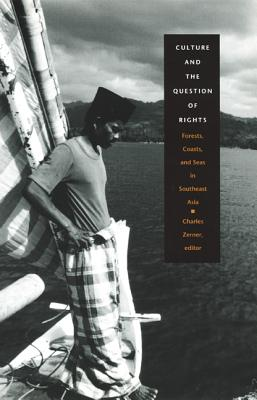 Culture and the Question of Rights By Zerner, Charles (EDT)/ Tsing, Anna Lowenhaupt (CON)/ Roseman, Marina (CON)/ Fried, Stephanie Gorson (CON)